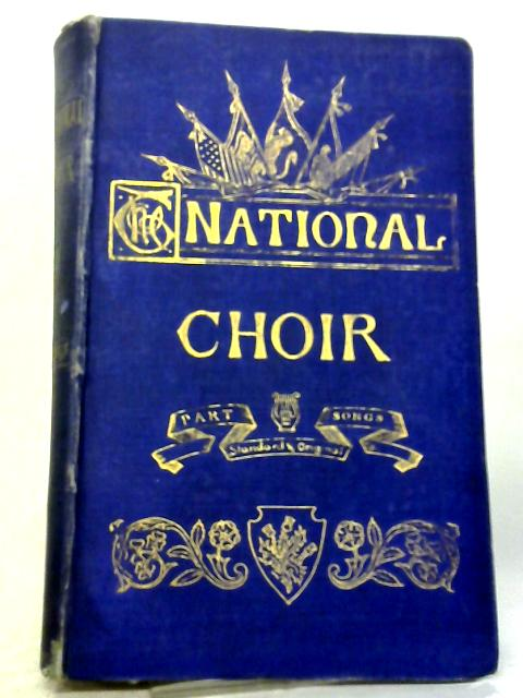 The National Choir. Part Songs, Standard And Original Vol.I By Anon