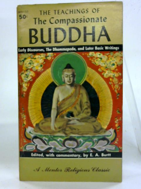 Teachings of the Compassionate Buddha. (Mentor Books) By Edwin Arthur Burtt