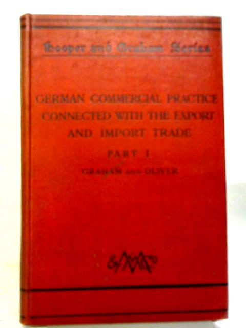 German Commercial Practice Connected With The Export And Import Trade. Part 1 By James Graham