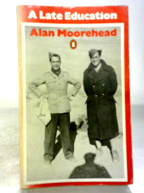 A Late Education: Episodes in a Life By Alan Moorehead