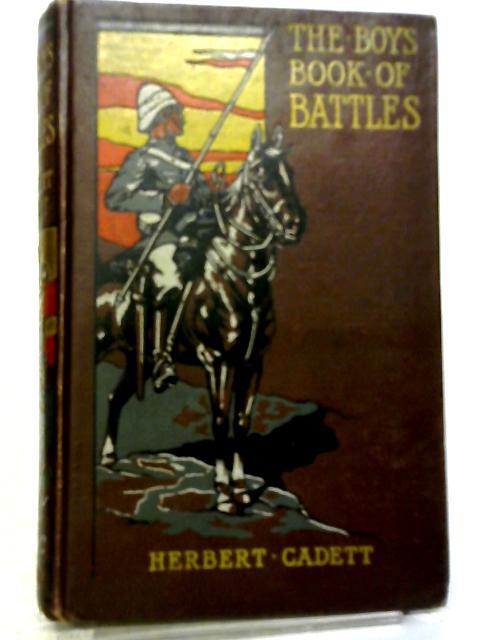 The Boys Book of Battles By Herbert Cadett