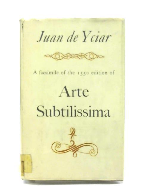 Arte Subtilissima, a Facsimile of the 1550 Edition By De Yciar Juan