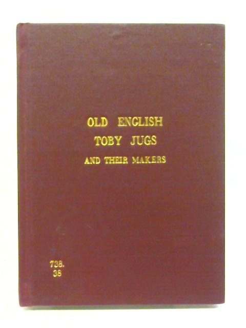 Old English Toby Jugs and Their Makers by Charles Platten Woodhouse