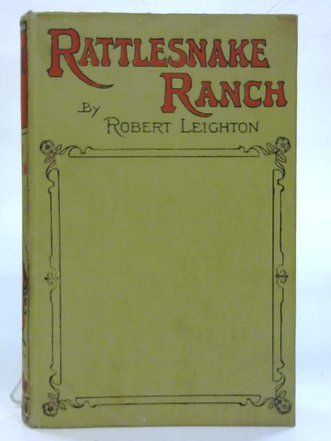 Rattlesnake Ranch. A story of adventure in the great North West. By Robert Leighton