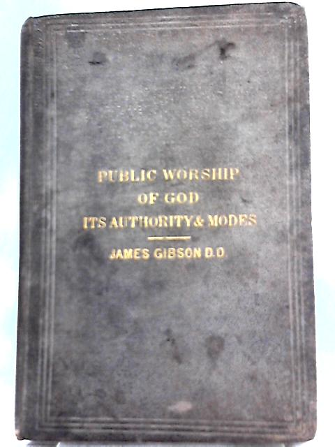 The Public Worship of God By James Gibson