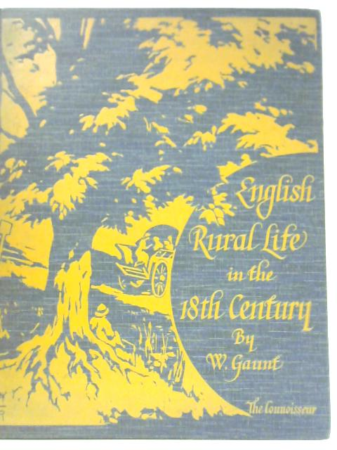 English Rural Life in the Eighteenth Century By W. Gaunt