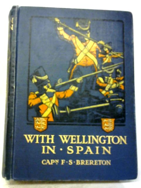 With Wellington in Spain. A Story of the Penninsula By F S Brereton