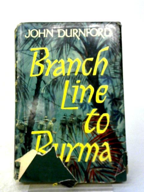Branch Line To Burma By John Durnford