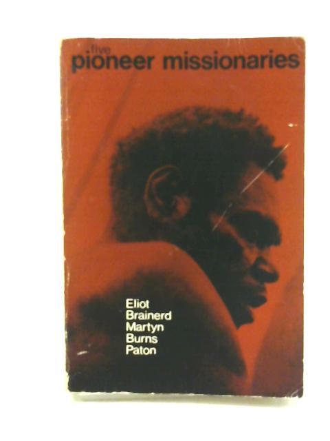 Five Pioneer Missionaries By Paton, J.G.
