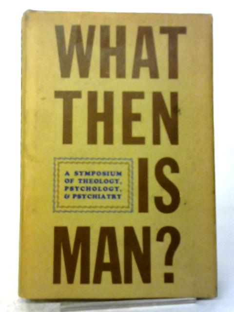 What, Then, Is Man? A Symposium of Theology, Psychology, and Psychiatry By Paul Meehl et al
