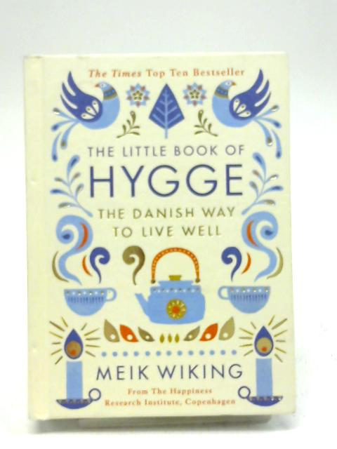 The Little Book of Hygge: The Danish Way to Live Well: The Danish Way of Live Well (Penguin Life) By Meik Wiking