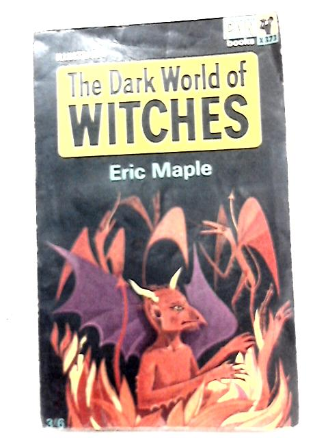 The Dark World of Witches By Eric Maple