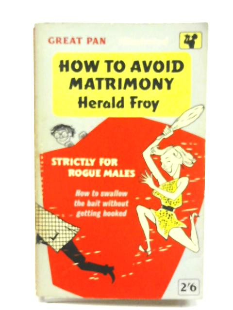 How to Avoid Matrimony: The Layman's Guide to The Laywoman by Herald Froy