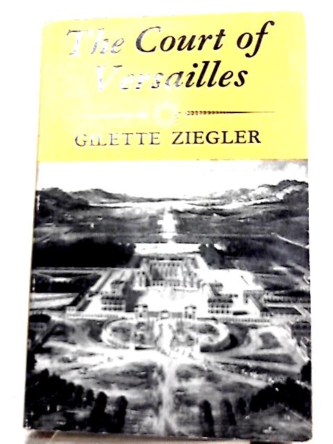 The Court of Versailles in the Reign of Louis XIV By Gilette Ziegler
