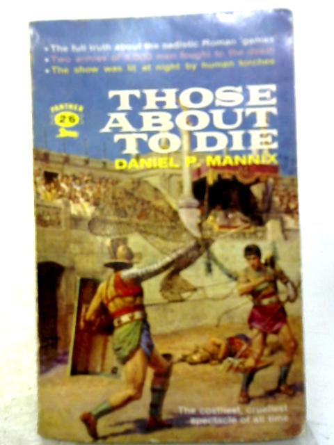 Those About to Die By Daniel P. Mannix