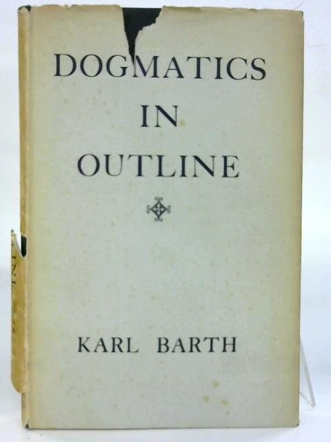 Dogmatics in outline. By Karl Barth