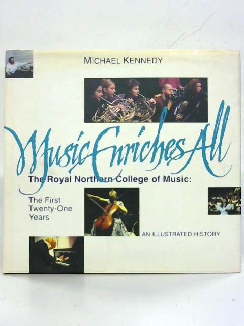 Music Enriches All: 21 Years of the Royal Northern College of Music. By Michael Kennedy
