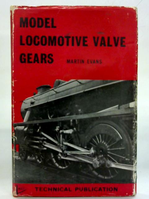 Model Locomotive Valve Gears. By Martin Evans