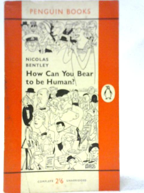 How Can You Bear to be Human? By Nicolas Bentley