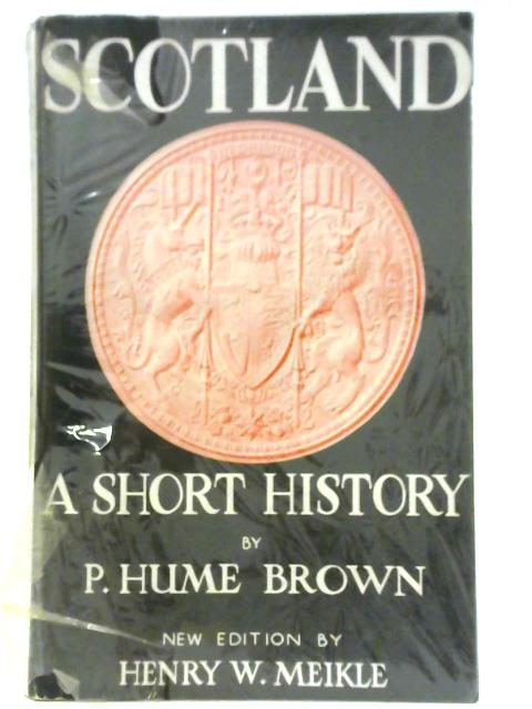 A Short History of Scotland By P. Hume Brown