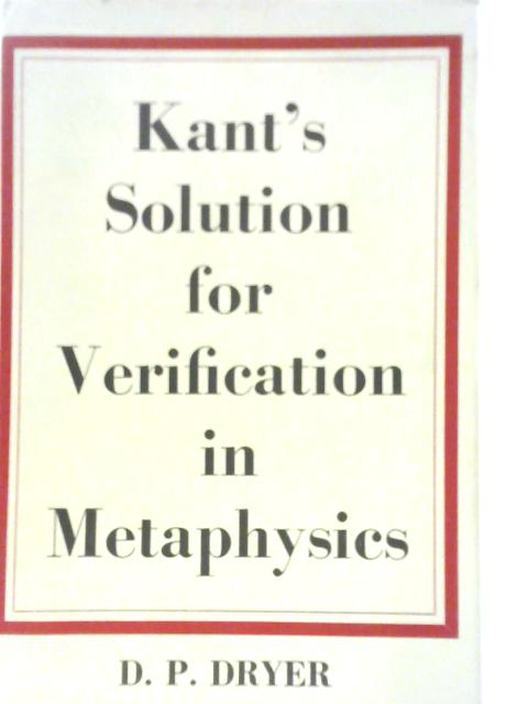 Kant's Solution for Verification in Metaphysics By Douglas Poole Dryer
