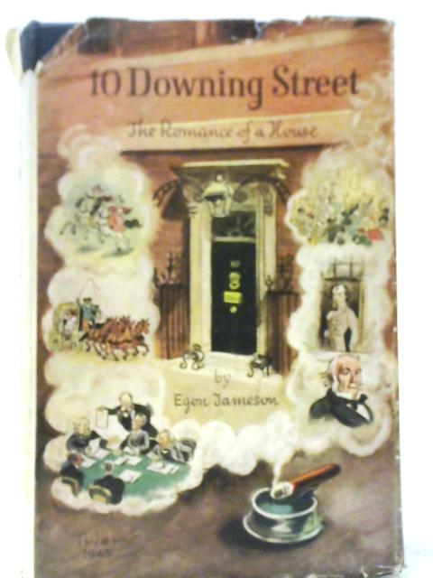 10 Downing Street:the Romance of a House By Egon Jameson