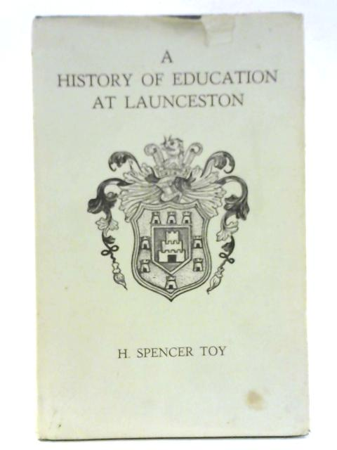 A History of Education at Launceston By H. Spencer Toy