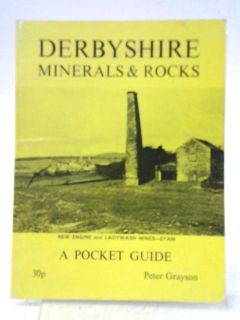 Derbyshire Minerals and Rocks: A Pocket Guide By Peter J. Grayson