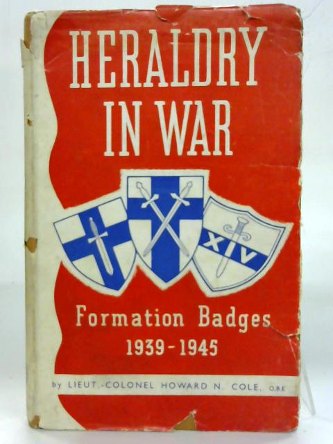 Heraldry in War: Formation Badges, 1939-1945. By Lt-Colonel Howard N. Cole