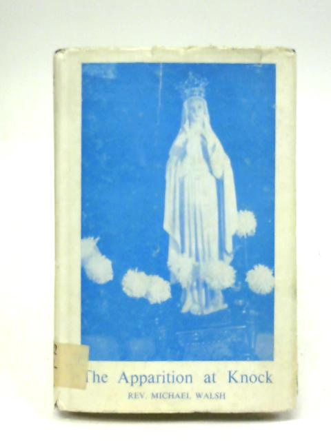 The Apparition At Knock. A Survey Of Facts And Evidence By Rev. Michael Walsh