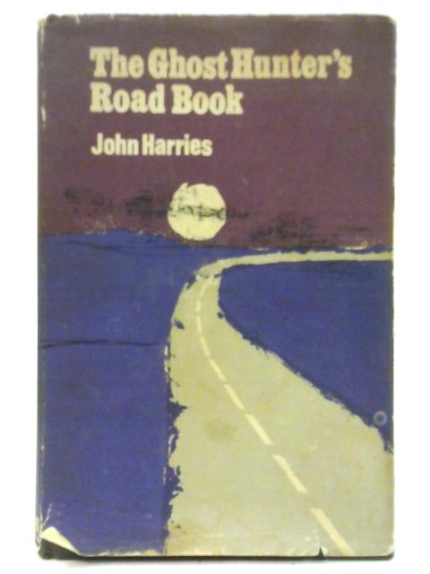 The Ghost Hunter's Road Book By John Harries