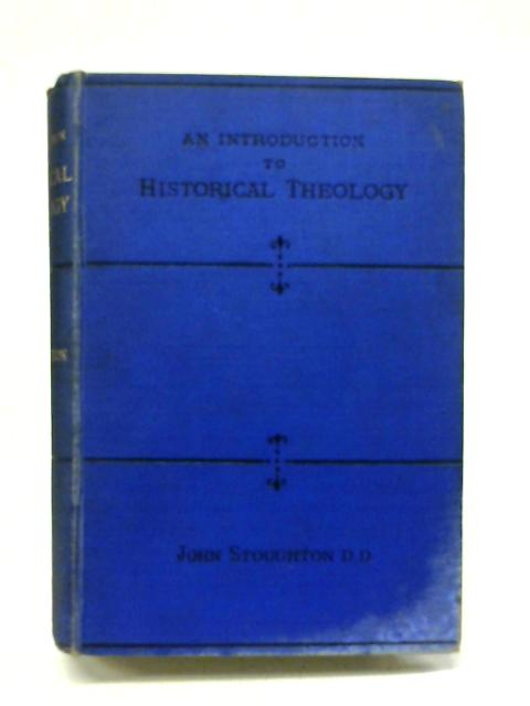 An Introduction to Historical Theology By John Stoughton