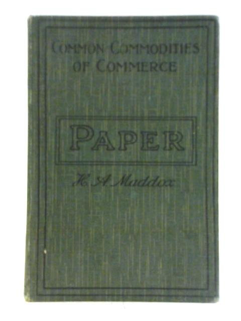 Paper; Its History, Sources, and Manufacture By H. A. Maddox