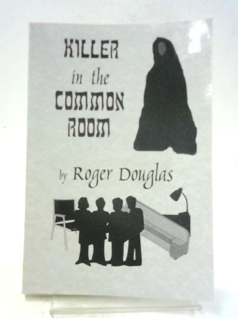 Killer in the Common Room By Roger Douglas