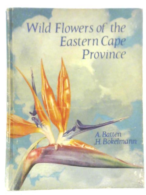 Wild Flowers Of The Eastern Cape Province. By Auriol Batten & Hertha Bokelmann
