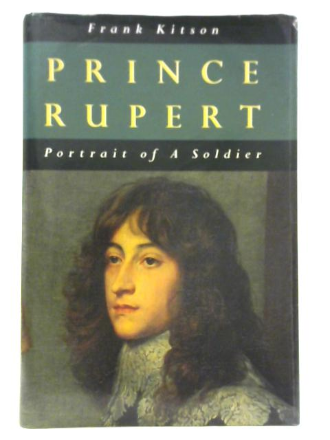 Prince Rupert: Portrait of a Soldier By General Sir Frank Kitson