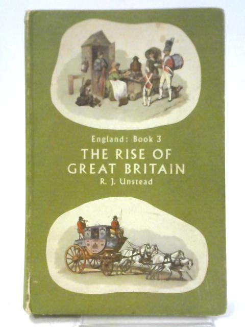England a History in Four Books: Book Three the Rise of Great Britain. By R. J. Unstead