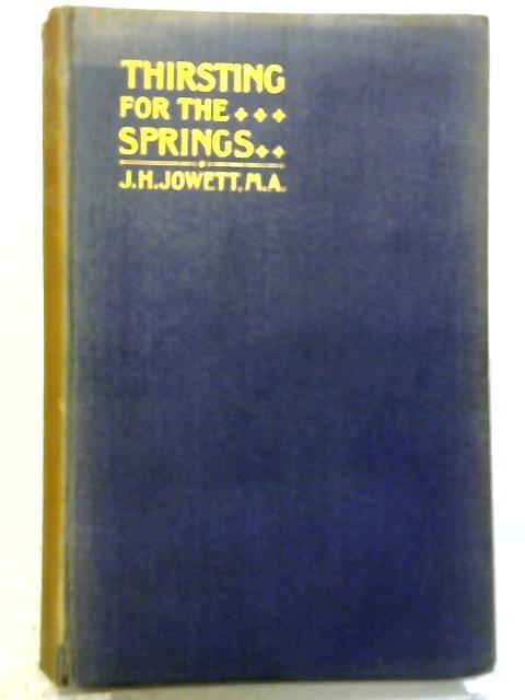 Thirsting For The Springs: Twenty-six Weeknight Meditations By J. H. Jowett