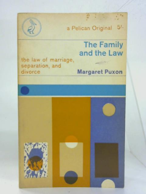 The family and the law: The laws of marriage,separation and divorce. (Pelican books) By Margaret Puxon