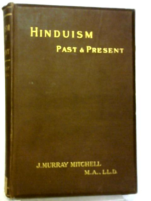 Hinduism Past and Present By J. Murray Mitchell
