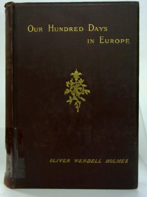 One Hundred Days In Europe. By Oliver Wendell Holmes