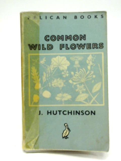 Common Wild Flowers. by John Hutchinson