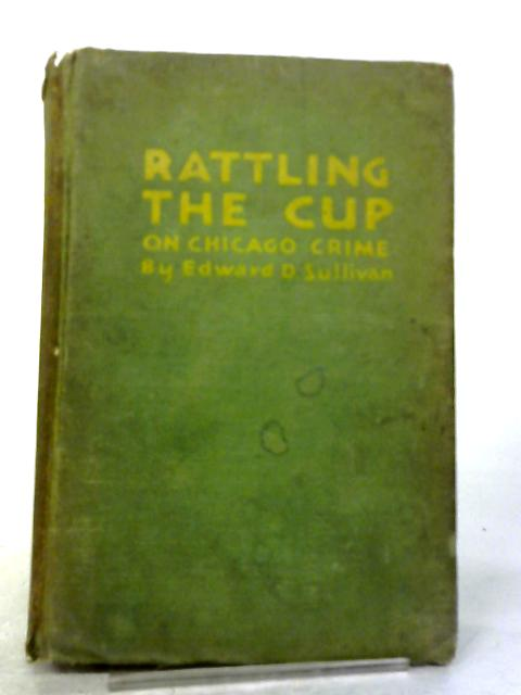 Rattling The Cup On Chicago Crime By Edward D Sullivan