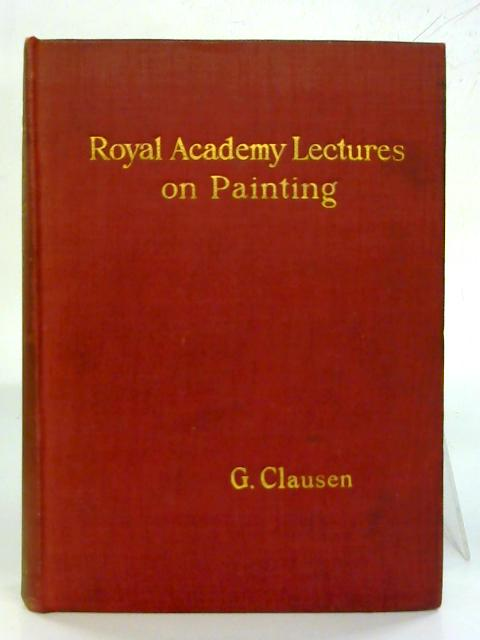 Royal Academy Lectures On Painting. By George Clausen