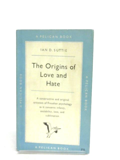 The Origins of Love and Hate By Ian Dichart Suttie