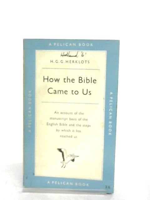 How The Bible Came to Us By H. G. G. Herklots