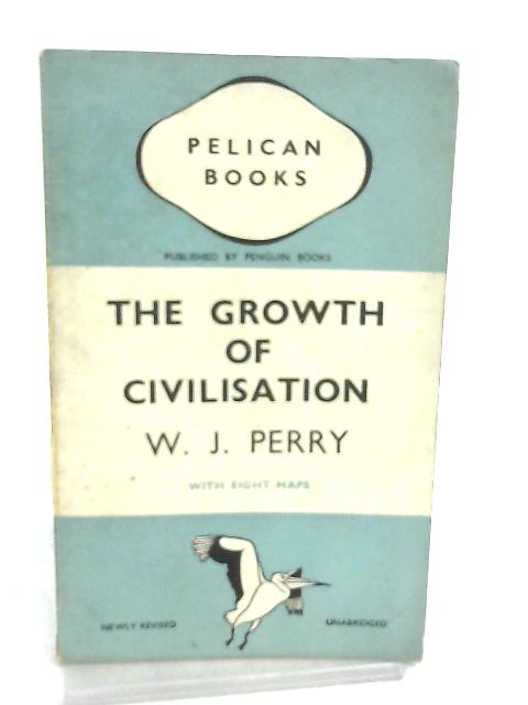The Growth of Civilization By W. J. Perry