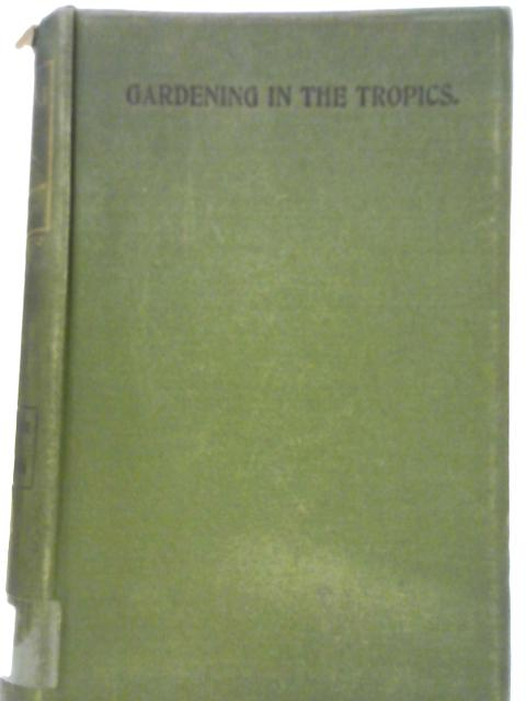 Gardening in the Tropics by G Marshall Woodrow