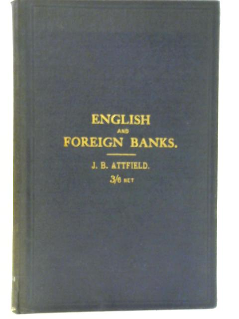 English and Foreign Banks : A Comparison By J. B. Attfield