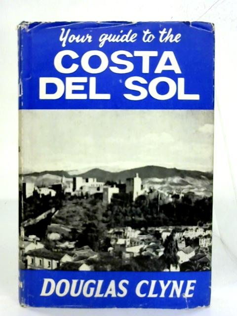 """Your guide to the Costa Del Sol: In the """"your guide"""" series. By Douglas Clyne"""